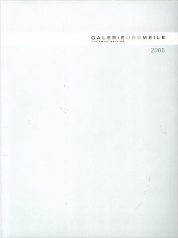 Galerie Urs Meile: Lucerne - Beijing 2006
