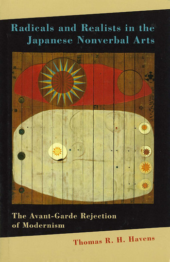 Radicals and Realists in the Japanese Nonverbal Arts: The Avant-Garde Rejection of Modernism
