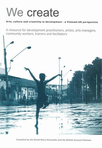 We Create: Arts, Culture and Creativity in Development - A Vietnam/UK Perspective
