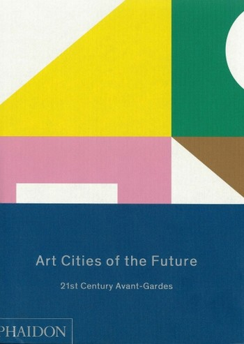 Art Cities of the Future: 21st-Century Avant-Gardes