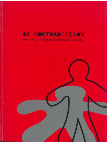 Of Contradiction -- Trace: Welsh Artists Residency Beijing, China 2005