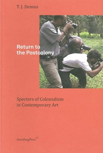 Return to the Postcolony: Specters of Colonialism in Contemporary Art