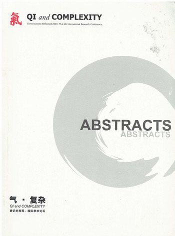 Abstracts: Qi and Complexity - Consciousness Reframed 2004: The 6th International Research Conferenc