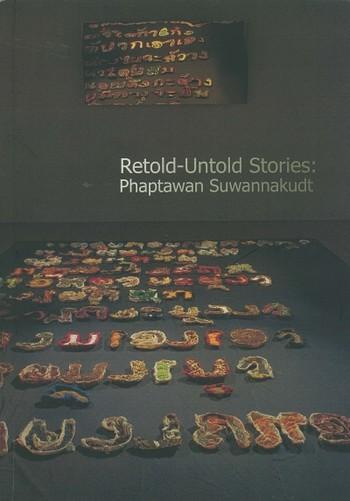 Retold - Untold Stories: Phaptawan Suwannakudt
