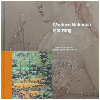 Modern Balinese Painting: The Relationship with Rudolf Bonnet and Arie Smit