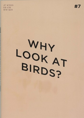 The Institute of Critical Zoologists Volume No.7: Why Look At Birds?