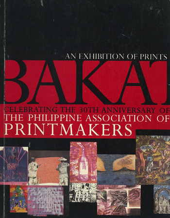 Bakat: An Exhibition of Prints: Celebrating the 30th Anniversary of The Philippine Association of Pr