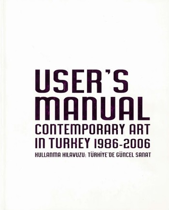 User's Manual: Contemporary Art in Turkey 1986-2006
