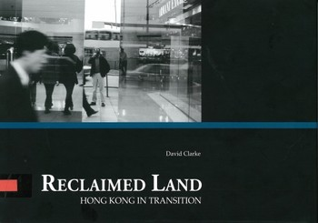 Reclaimed Land: Hong Kong in Transition