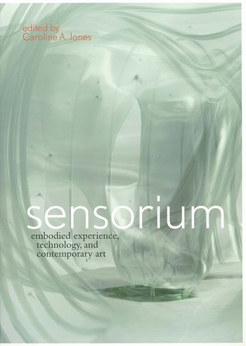 Sensorium: Embodied Experience, Technology, and Contemporary Art