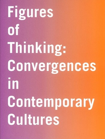 Figures of Thinking: Convergences in Contemporary Cultures