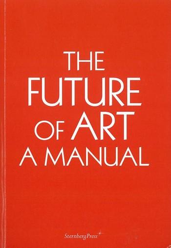 The Future of Art: A Manual