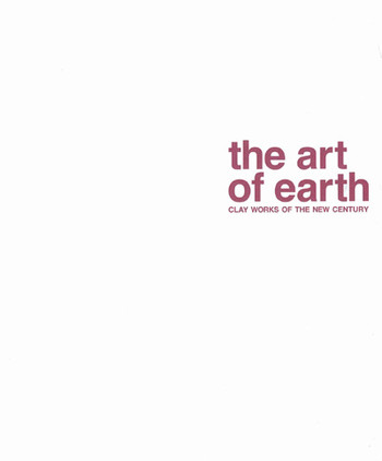The Art of Earth: Clay Works of the New Century
