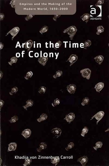 Empires and the Making of the Modern World, 1650-2000: Art in the Time of Colony