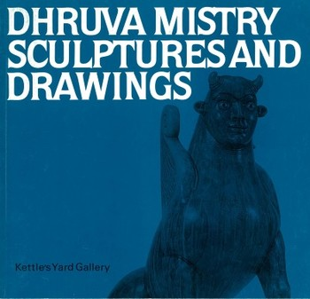 Dhruva Mistry: Sculptures and Drawings