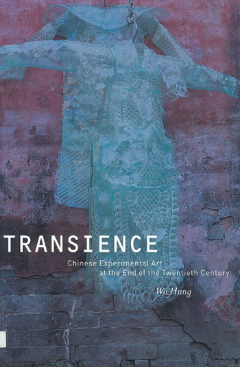 Transience: Chinese Experimental Art at the End of the Twentieth Century