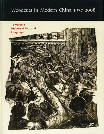 Woodcuts in Modern China 1937-2008: Towards a Universal Pictorial Language