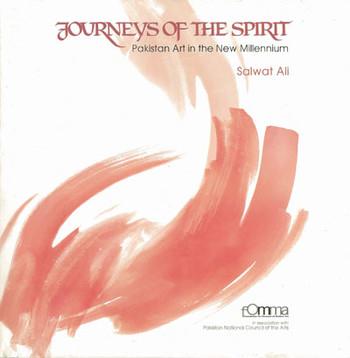 Journeys of the Spirit: Pakistan Art in the New Millennium