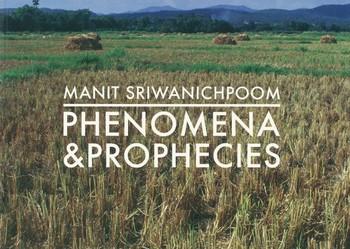 Manit Sriwanichpoom: Phenomena & Prophecies