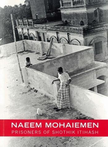 Naeem Mohaiemen: Prisoners of Shothik Itihash