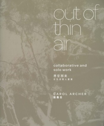 Carol Archer: Out of Thin Air: Collaborative and Solo Work