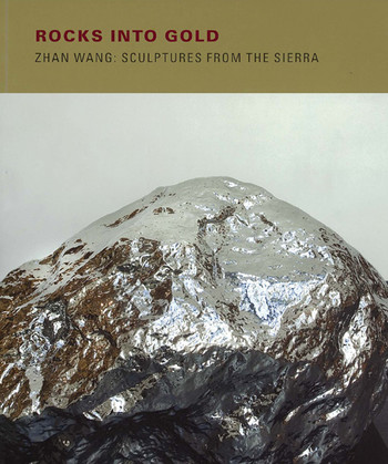 Rocks into Gold: Zhan Wang: Sculptures from the Sierra