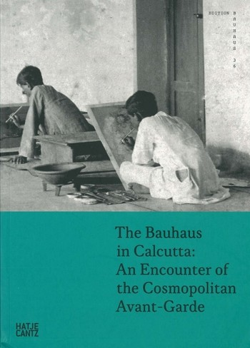The Bauhaus in Calcutta: An Encounter of the Cosmopolitan Avant-Garde