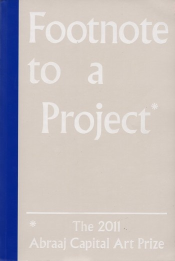 Footnote to a Project: The 2011 Abraaj Capital Art Prize