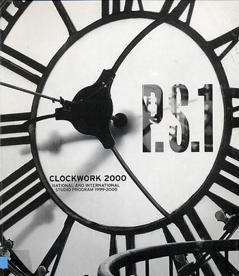 Clockwork 2000: P.S.1 & Clocktower National and International Studio Program 1999-2000