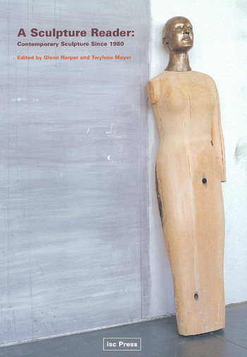 A Sculpture Reader: Contemporary Sculpture Since 1980