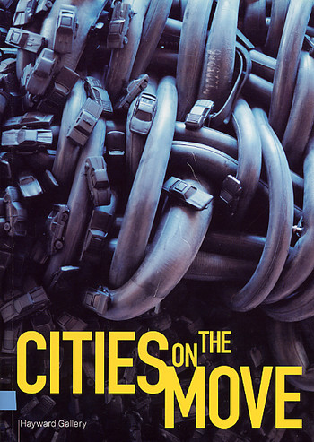 Cities on the Move: Urban Chaos and Global Change - East Asian Art, Architecture and Film Now