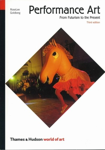 Performance Art: From Futurism to the Present (Third Edition)
