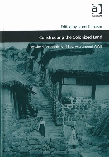 Constructing the Colonized Land: Entwined Perspectives of East Asia Around WWII
