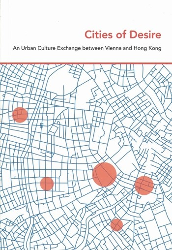 Cities of Desire: An Urban Culture Exchange between Vienna and Hong Kong