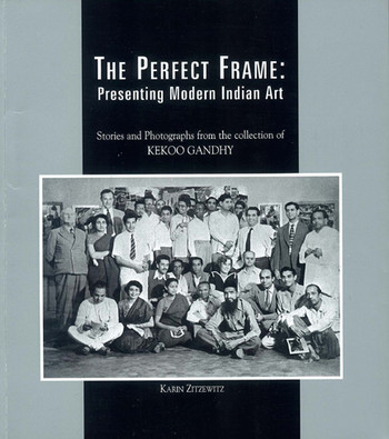 The Perfect Frame: Presenting Modern India Art — Stories and Photographs from the collection of Keko