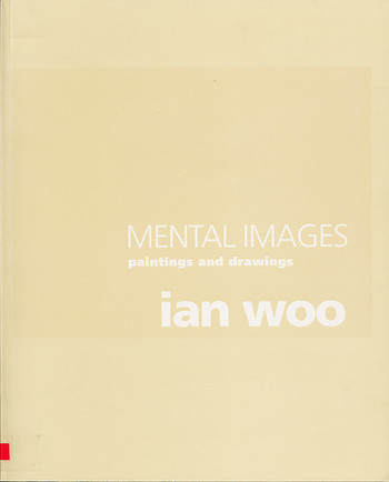 Mental Images: Paintings and Drawings - Ian Woo
