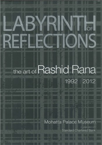 Labyrinth of Reflections: The Art of Rashid Rana 1992 | 2012