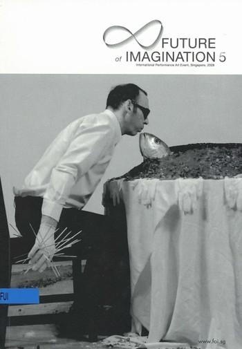 Future of Imagination 5: International Performance Art Event, Singapore, 2008