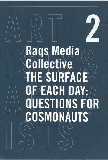 Raqs Media Collective: The Surface of Each Day: Questions for Cosmonauts