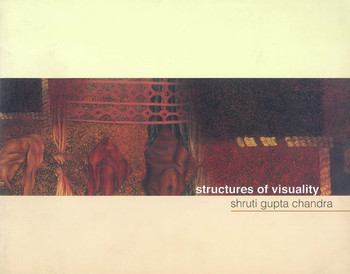 Structures of Visuality by Shruti Gupta Chandra
