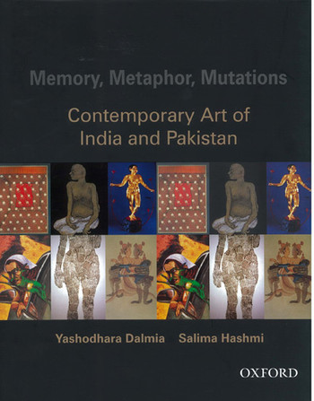 Memory, Metaphor, Mutations: Contemporary Art of India and Pakistan