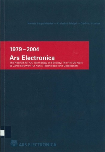 1979-2004 Ars Electronica: The Network for Art, Technology and Society: The First 25 Years