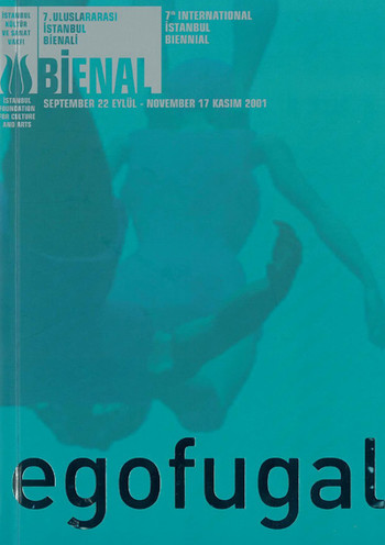 7th International Istanbul Biennial: Egofugal (Biennial 7)