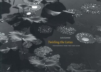 Lois Conner: Twirling the Lotus: Photographs from Tibet and China