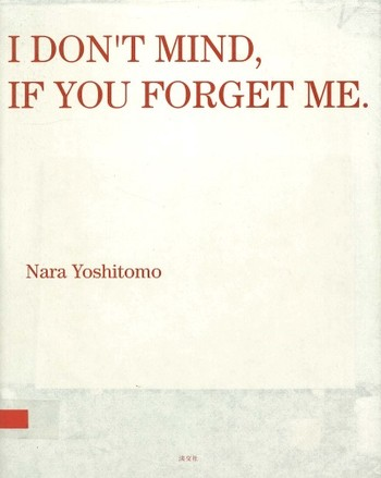 I Don't Mind, If You Forget Me: Nara Yoshitomo