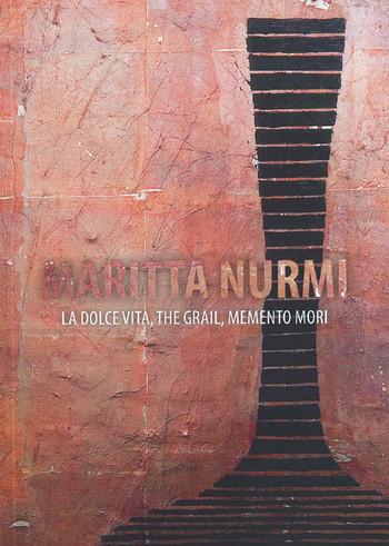 Maritta Nurmi: La Dolce Vita, The Grail, Memento Mori