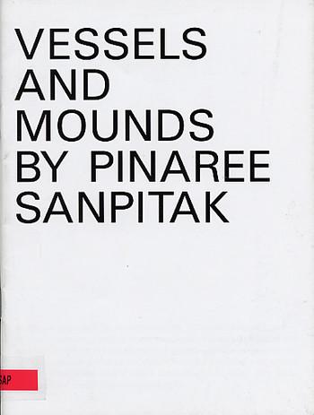 VESSELS AND MOUNDS BY PINAREE SANPITAK
