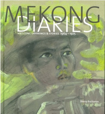 Mekong Diaries: Viet Cong Drawings and Stories 1964-1975
