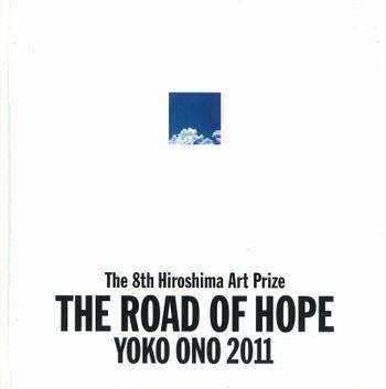 The 8th Hiroshima Art Prize: The Road of Hope: Yoko Ono 2011