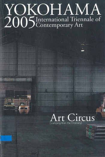 Yokohama 2005: International Triennale of Contemporary Art - Art Circus [Jumping from the Ordinary]
